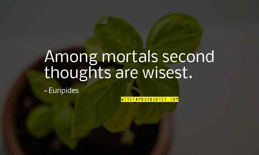 Wealth In The Necklace Quotes By Euripides: Among mortals second thoughts are wisest.