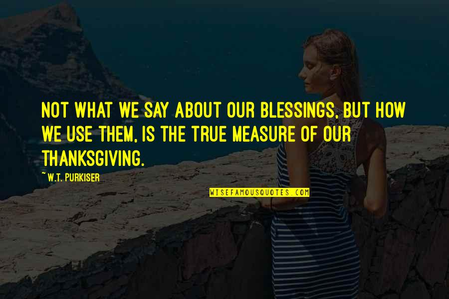 Wealth In The Necklace Quotes By W.T. Purkiser: Not what we say about our blessings, but