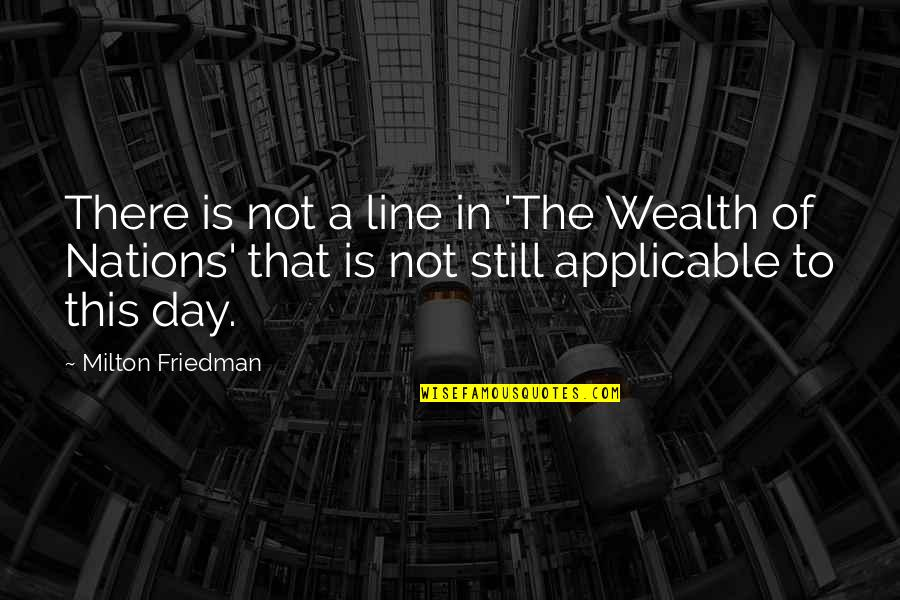 Wealth Of Nations Quotes By Milton Friedman: There is not a line in 'The Wealth
