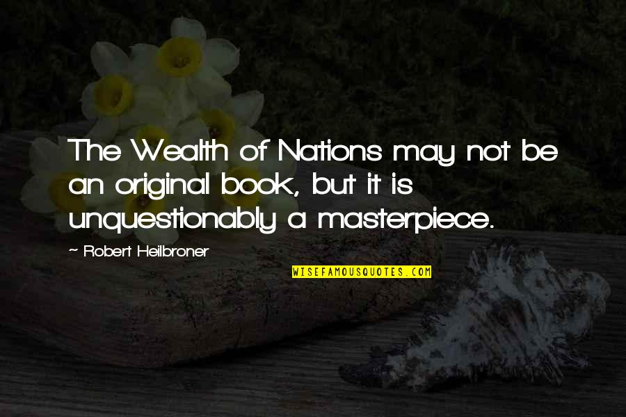 Wealth Of Nations Quotes By Robert Heilbroner: The Wealth of Nations may not be an