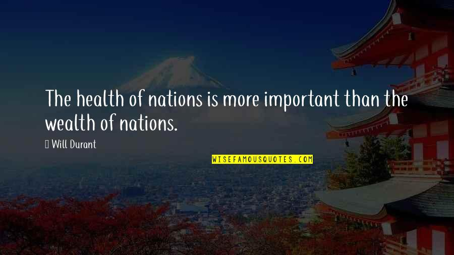 Wealth Of Nations Quotes By Will Durant: The health of nations is more important than