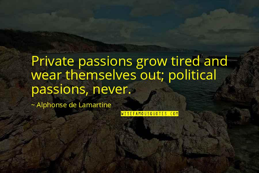 Wear Out Quotes By Alphonse De Lamartine: Private passions grow tired and wear themselves out;