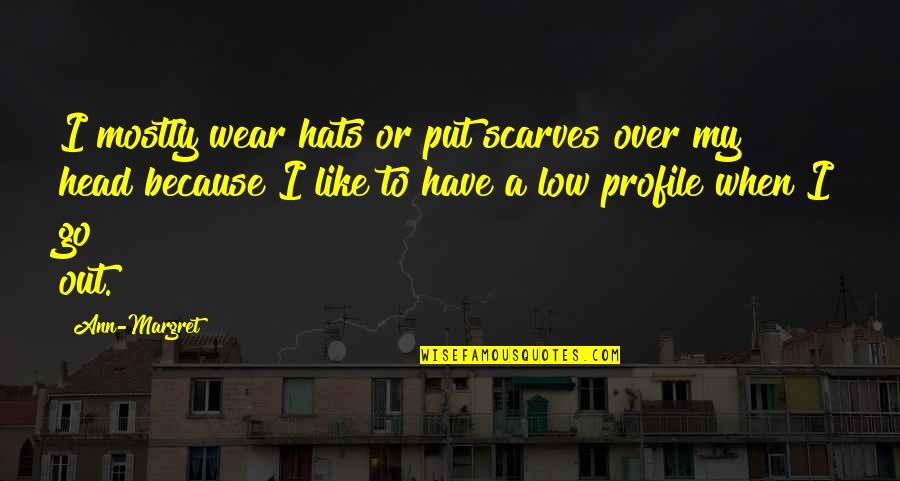 Wear Out Quotes By Ann-Margret: I mostly wear hats or put scarves over