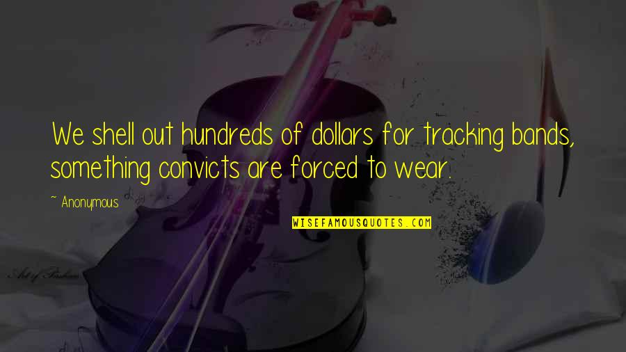 Wear Out Quotes By Anonymous: We shell out hundreds of dollars for tracking