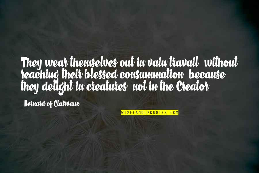 Wear Out Quotes By Bernard Of Clairvaux: They wear themselves out in vain travail, without