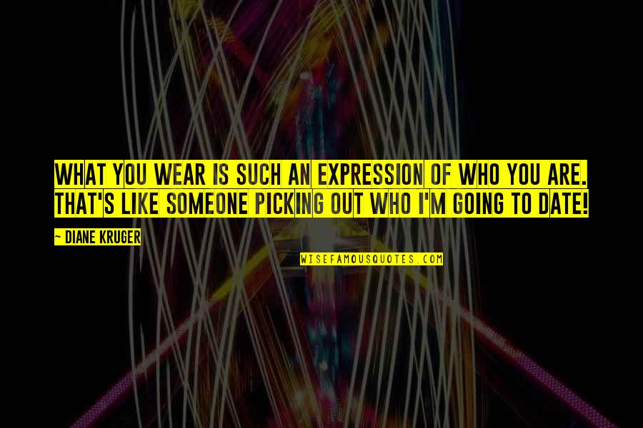 Wear Out Quotes By Diane Kruger: What you wear is such an expression of