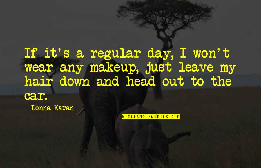 Wear Out Quotes By Donna Karan: If it's a regular day, I won't wear
