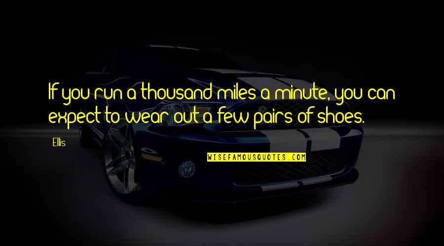 Wear Out Quotes By Ellis: If you run a thousand miles a minute,