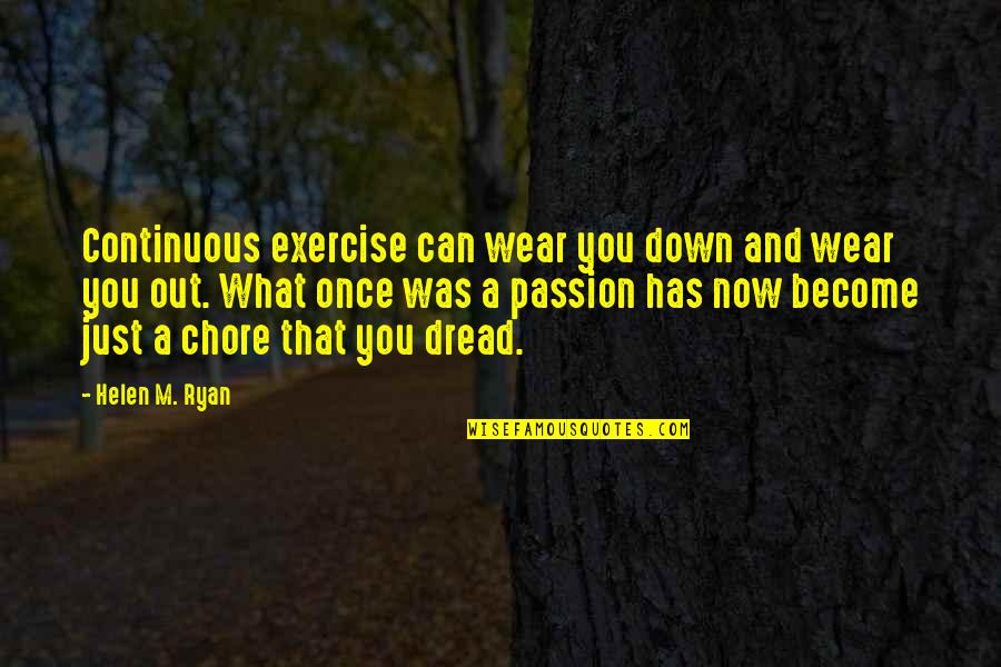Wear Out Quotes By Helen M. Ryan: Continuous exercise can wear you down and wear