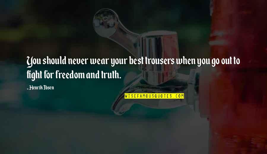 Wear Out Quotes By Henrik Ibsen: You should never wear your best trousers when
