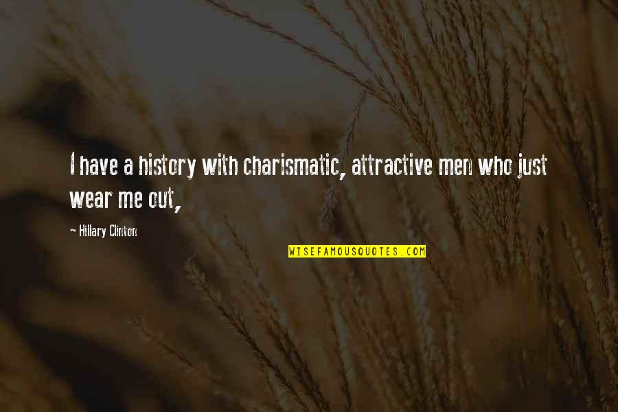 Wear Out Quotes By Hillary Clinton: I have a history with charismatic, attractive men