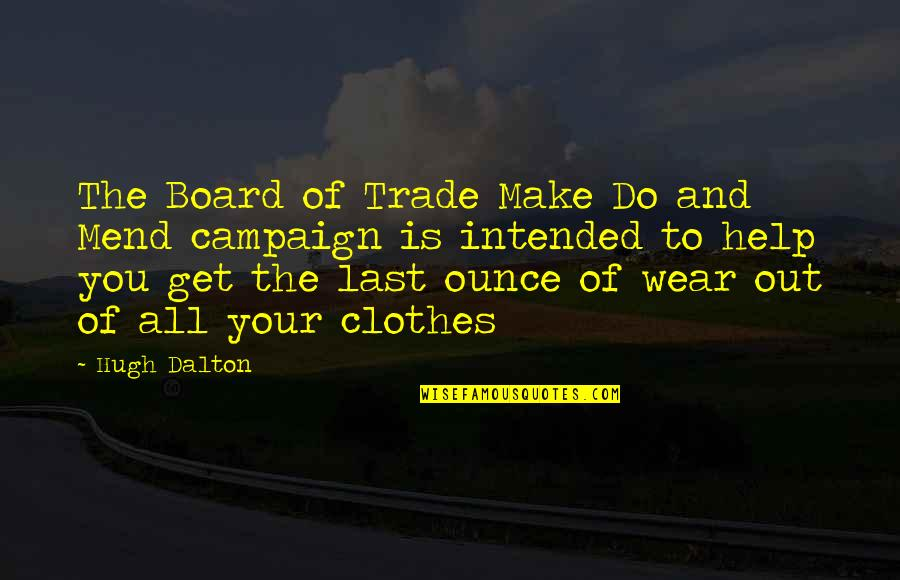 Wear Out Quotes By Hugh Dalton: The Board of Trade Make Do and Mend