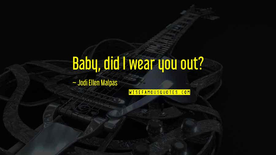 Wear Out Quotes By Jodi Ellen Malpas: Baby, did I wear you out?