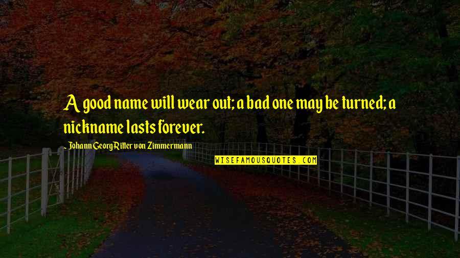 Wear Out Quotes By Johann Georg Ritter Von Zimmermann: A good name will wear out; a bad
