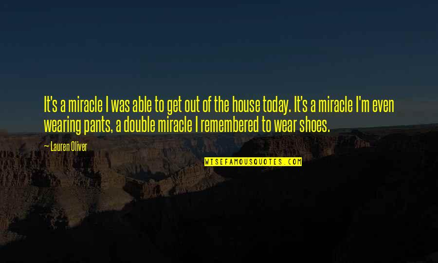 Wear Out Quotes By Lauren Oliver: It's a miracle I was able to get