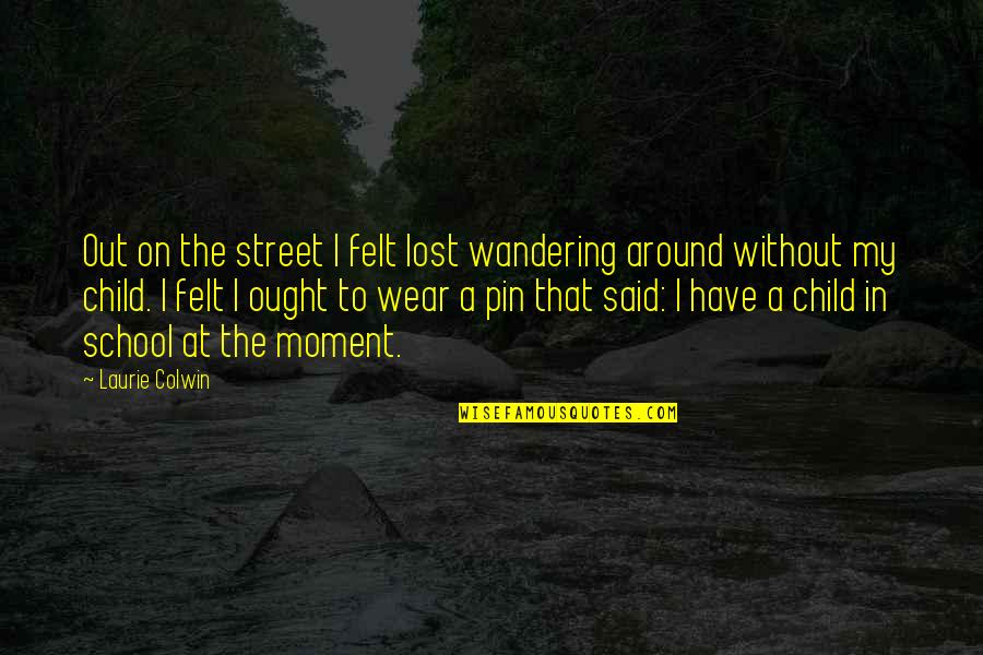 Wear Out Quotes By Laurie Colwin: Out on the street I felt lost wandering