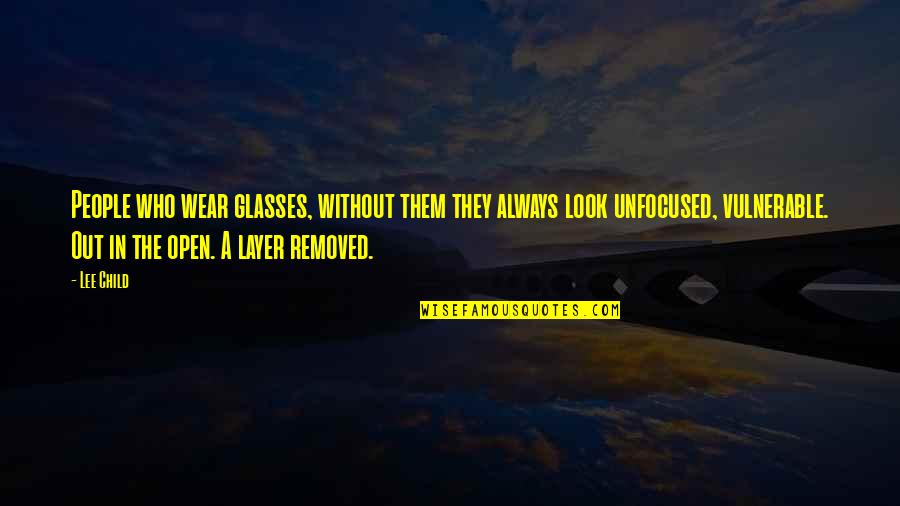 Wear Out Quotes By Lee Child: People who wear glasses, without them they always