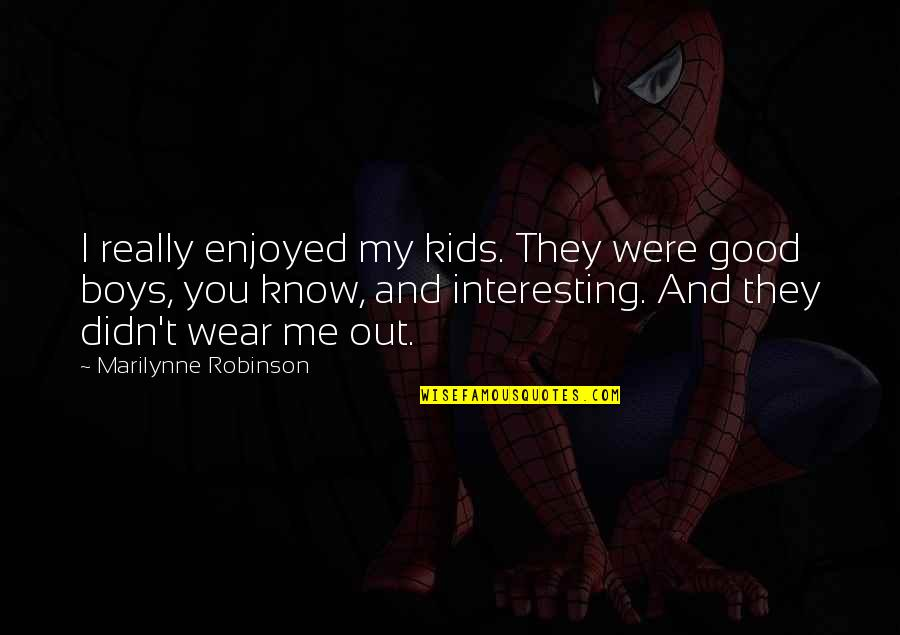 Wear Out Quotes By Marilynne Robinson: I really enjoyed my kids. They were good