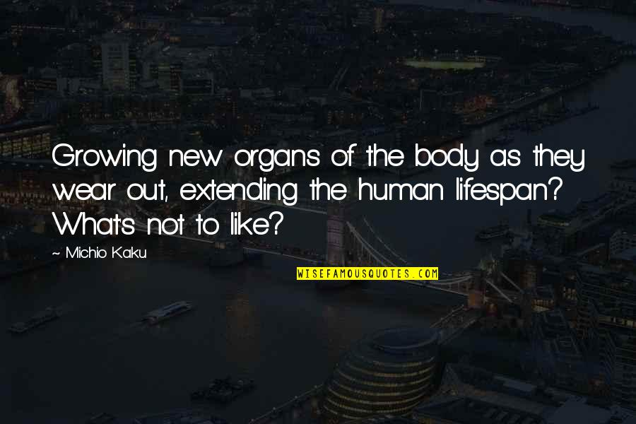 Wear Out Quotes By Michio Kaku: Growing new organs of the body as they