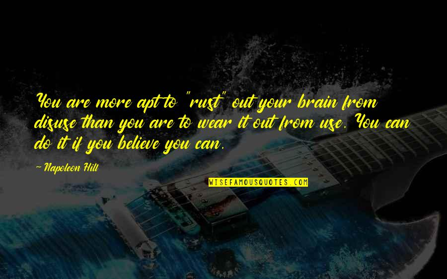 """Wear Out Quotes By Napoleon Hill: You are more apt to """"rust"""" out your"""