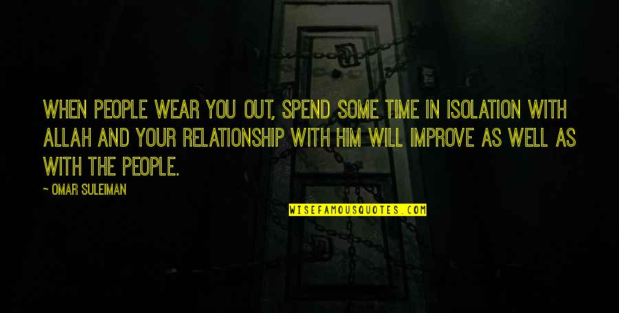Wear Out Quotes By Omar Suleiman: When people wear you out, spend some time