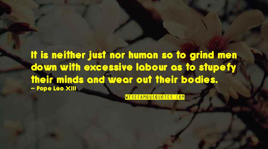 Wear Out Quotes By Pope Leo XIII: It is neither just nor human so to