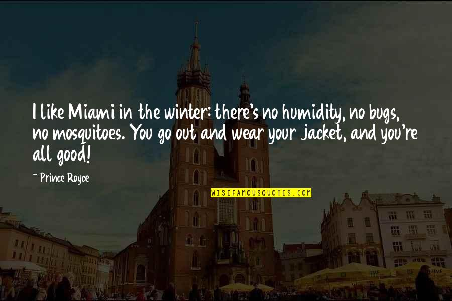 Wear Out Quotes By Prince Royce: I like Miami in the winter: there's no