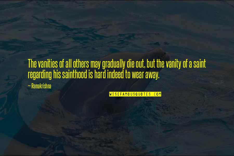 Wear Out Quotes By Ramakrishna: The vanities of all others may gradually die