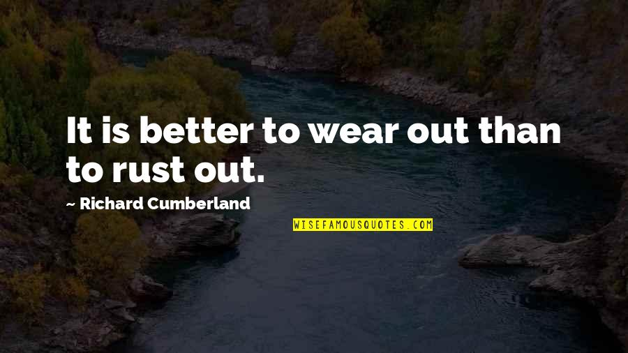 Wear Out Quotes By Richard Cumberland: It is better to wear out than to