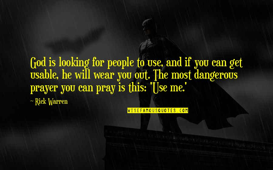 Wear Out Quotes By Rick Warren: God is looking for people to use, and