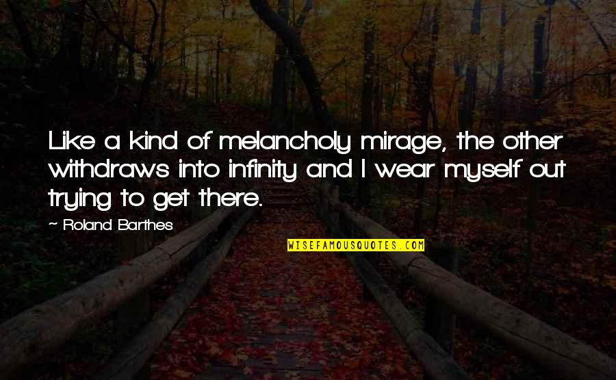 Wear Out Quotes By Roland Barthes: Like a kind of melancholy mirage, the other
