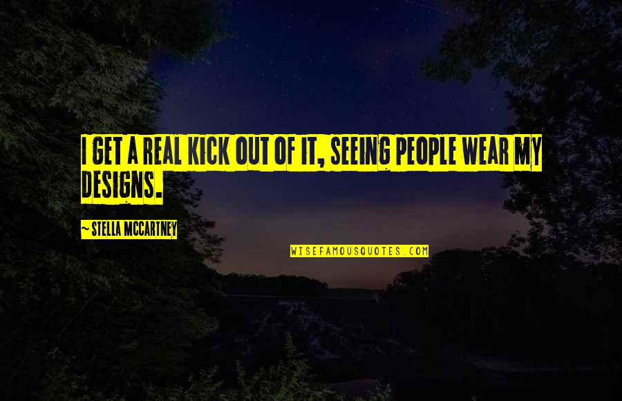Wear Out Quotes By Stella McCartney: I get a real kick out of it,