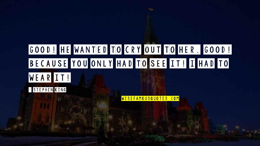 Wear Out Quotes By Stephen King: Good! he wanted to cry out to her.