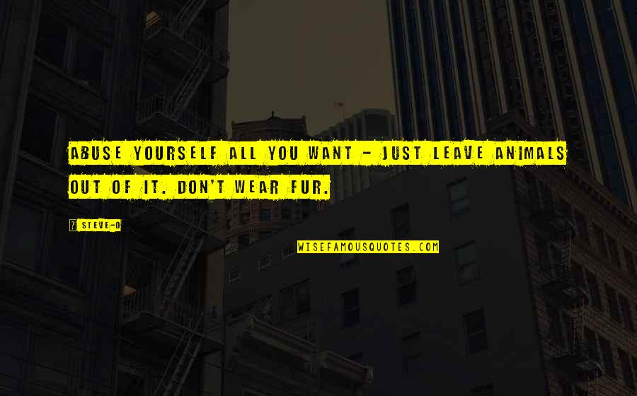 Wear Out Quotes By Steve-O: Abuse yourself all you want - just leave