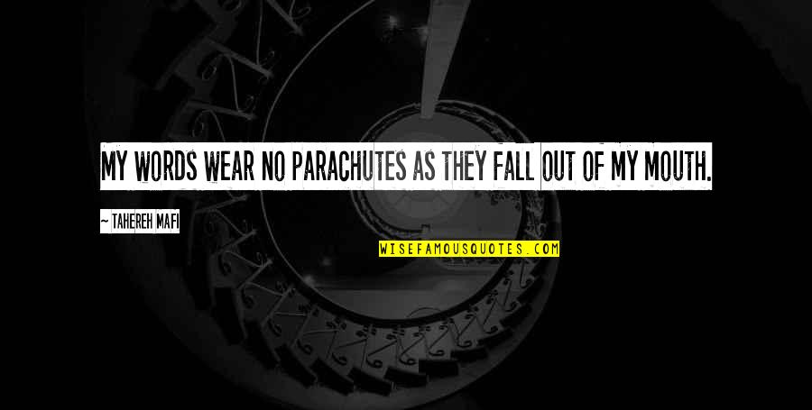 Wear Out Quotes By Tahereh Mafi: My words wear no parachutes as they fall