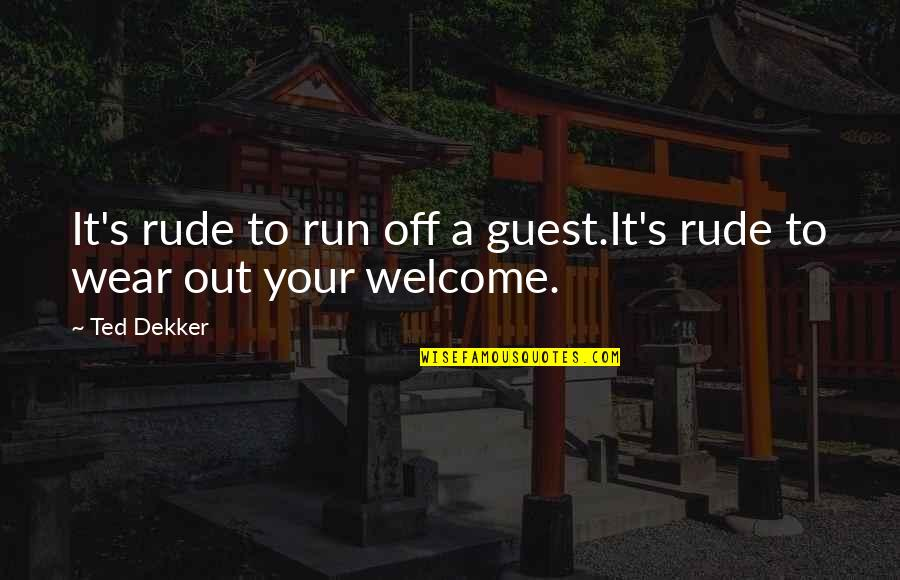 Wear Out Quotes By Ted Dekker: It's rude to run off a guest.It's rude