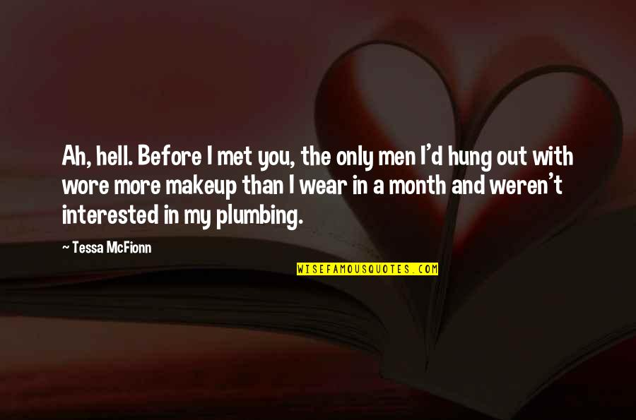 Wear Out Quotes By Tessa McFionn: Ah, hell. Before I met you, the only