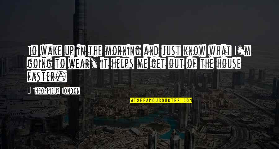 Wear Out Quotes By Theophilus London: To wake up in the morning and just