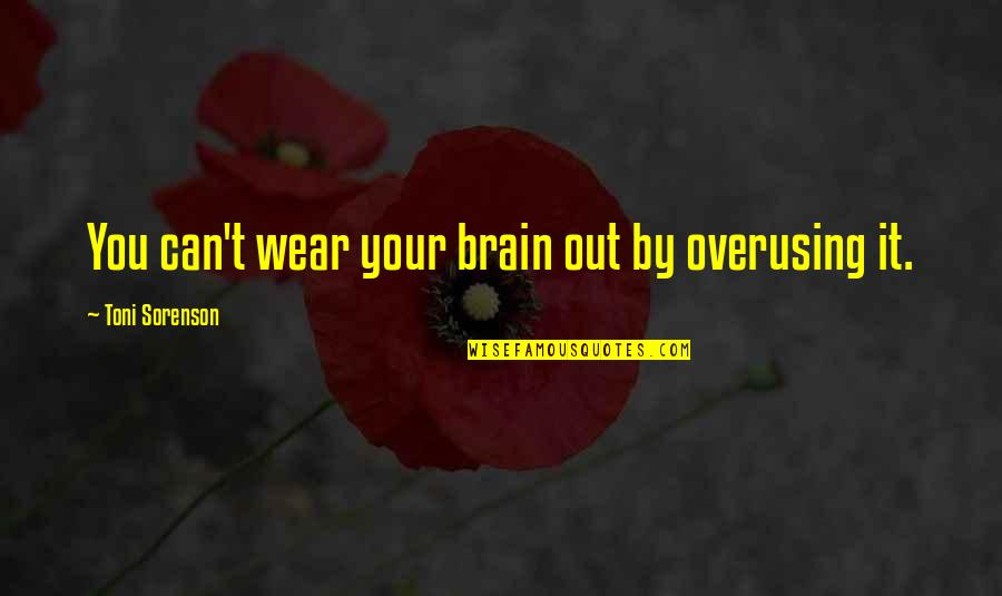Wear Out Quotes By Toni Sorenson: You can't wear your brain out by overusing