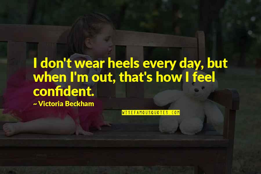 Wear Out Quotes By Victoria Beckham: I don't wear heels every day, but when
