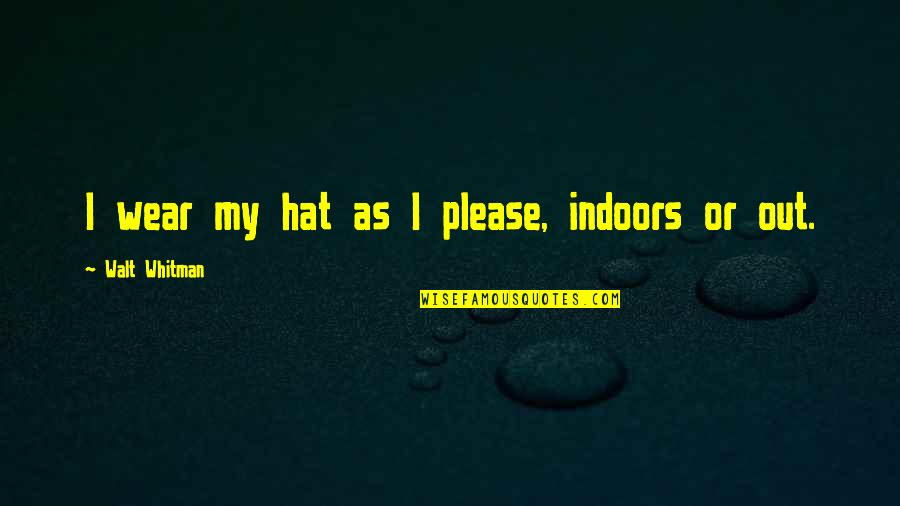 Wear Out Quotes By Walt Whitman: I wear my hat as I please, indoors
