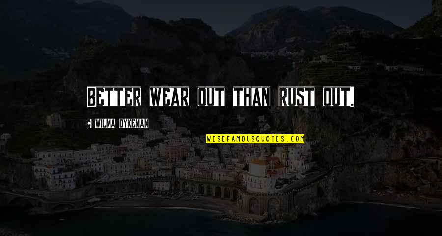 Wear Out Quotes By Wilma Dykeman: Better wear out than rust out.
