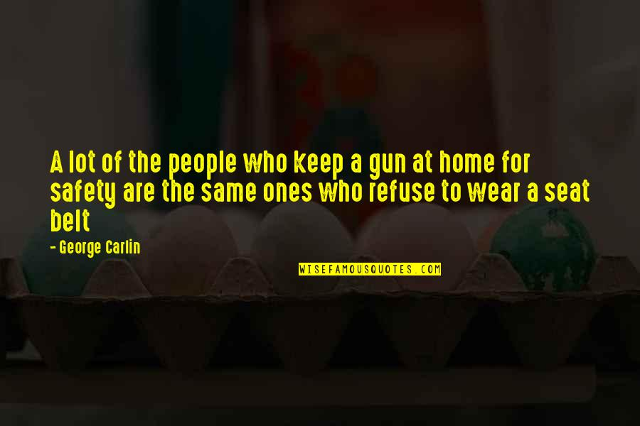Wear Seat Belt Quotes By George Carlin: A lot of the people who keep a