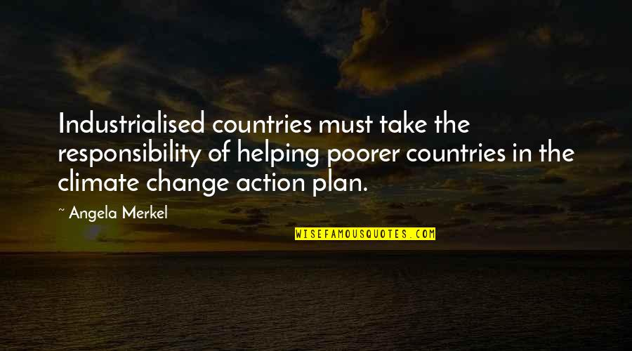 Weared Quotes By Angela Merkel: Industrialised countries must take the responsibility of helping
