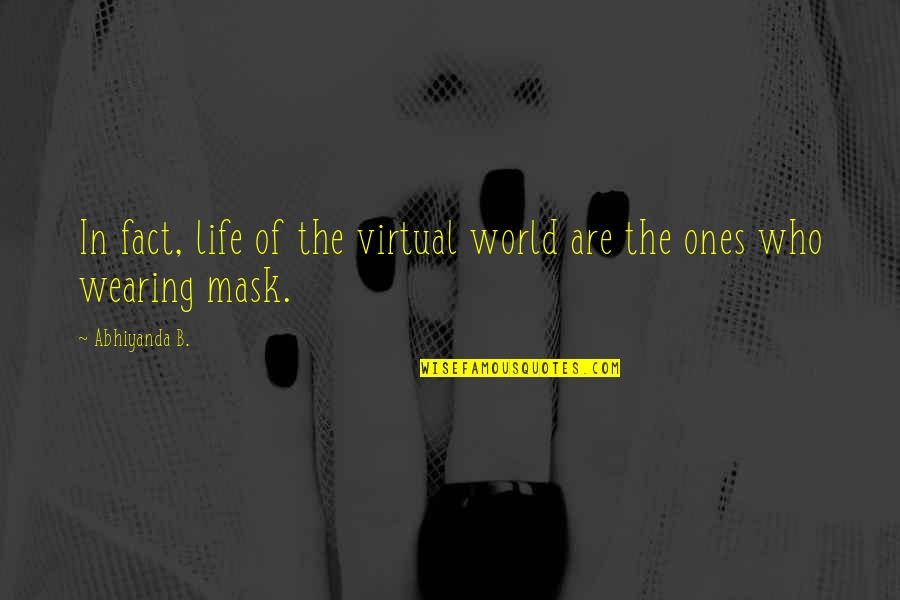 Wearing A Mask Quotes By Abhiyanda B.: In fact, life of the virtual world are