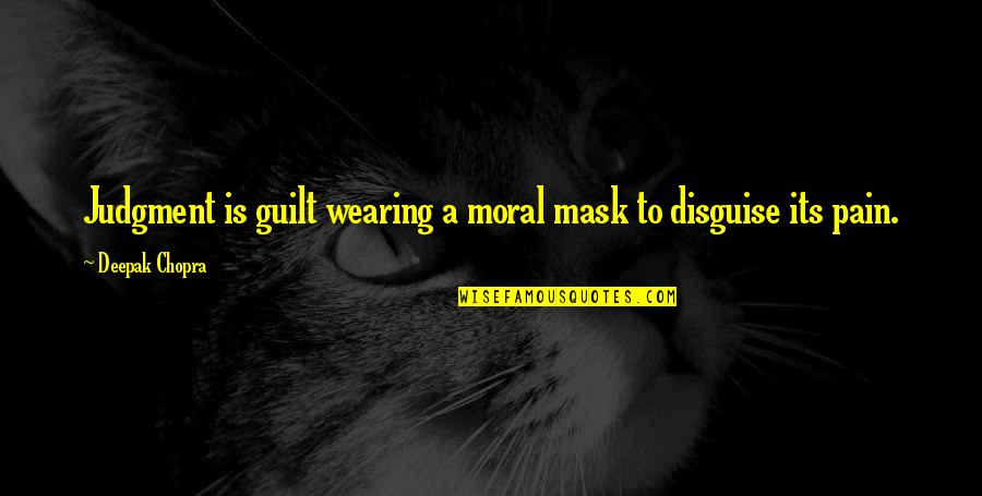 Wearing A Mask Quotes By Deepak Chopra: Judgment is guilt wearing a moral mask to