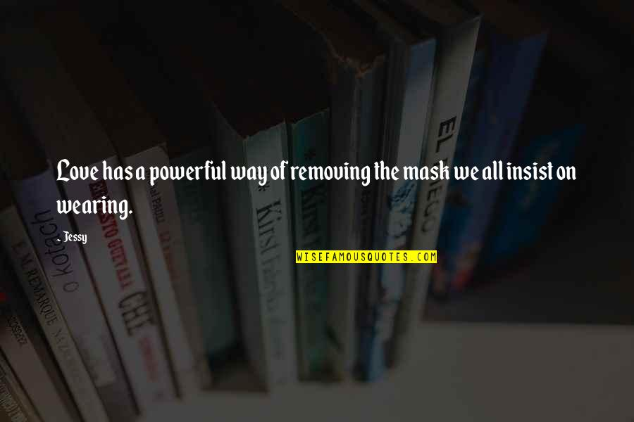 Wearing A Mask Quotes By Jessy: Love has a powerful way of removing the