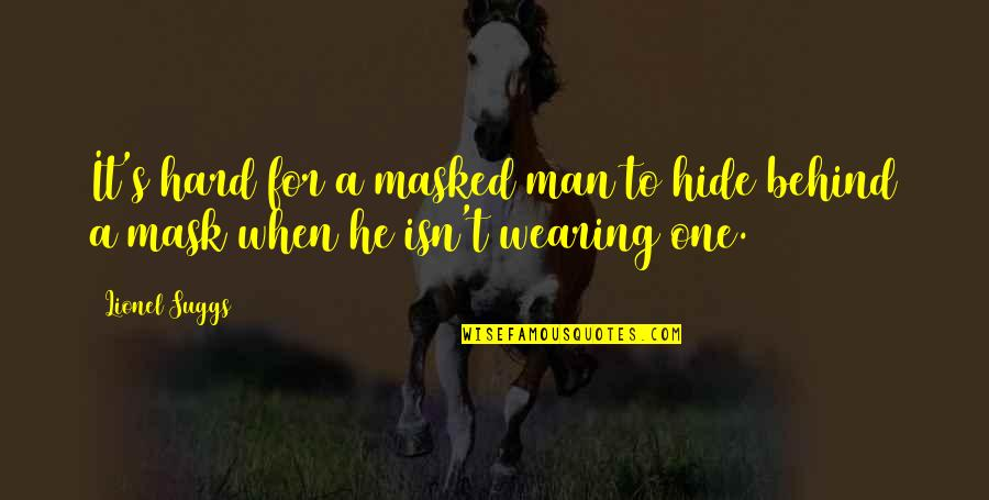 Wearing A Mask Quotes By Lionel Suggs: It's hard for a masked man to hide