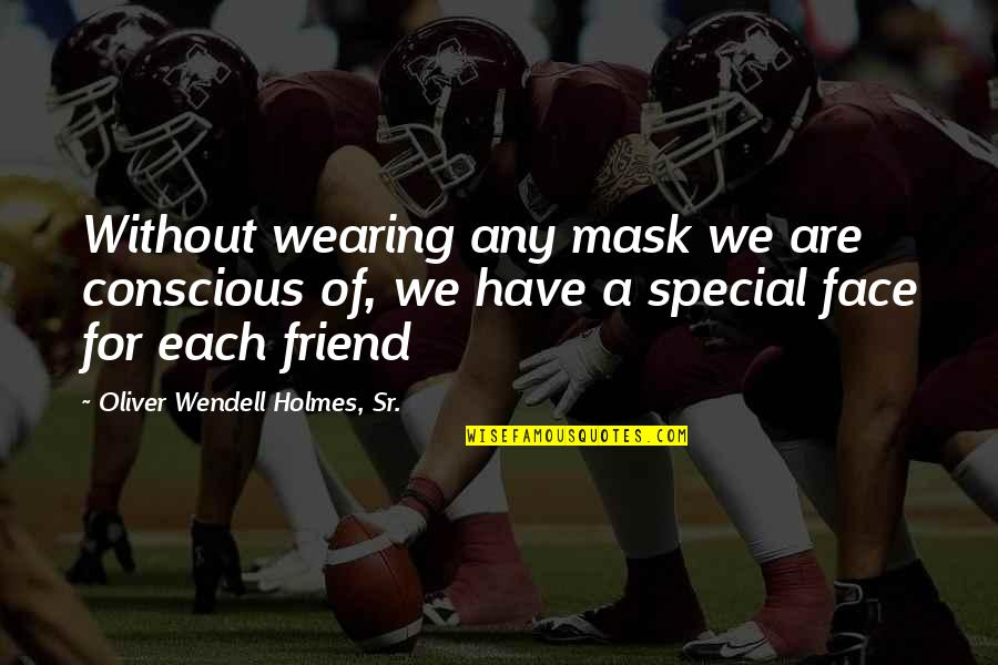 Wearing A Mask Quotes By Oliver Wendell Holmes, Sr.: Without wearing any mask we are conscious of,