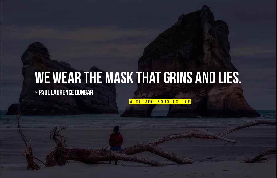 Wearing A Mask Quotes By Paul Laurence Dunbar: We wear the mask that grins and lies.